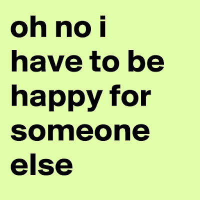 https://boldomatic.com/p/f3-8Pg/oh-no-i-have-to-be-happy-for-someone-else