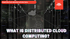What Is Distributed Cloud Computing? and it's Infrastructure