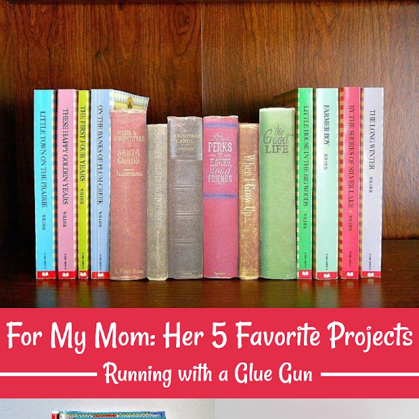For My Mom: Her 5 Favorite Projects