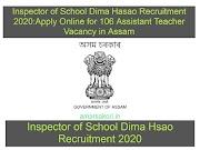 Inspector of Schools, Dima Hasao Recruitment 2020 : Apply online for 106 Assistant Teacher Vacancy in Assam , APPLY NOW !!!!!