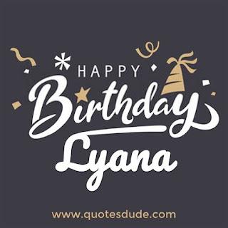 Happy Birthday Lyana Wishes.