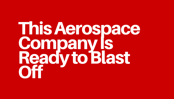 This Aerospace Company Is Ready to Blast Off