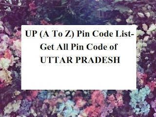 UP (A To Z) Pin Code List- Get All Pin Code of UTTAR PRADESH