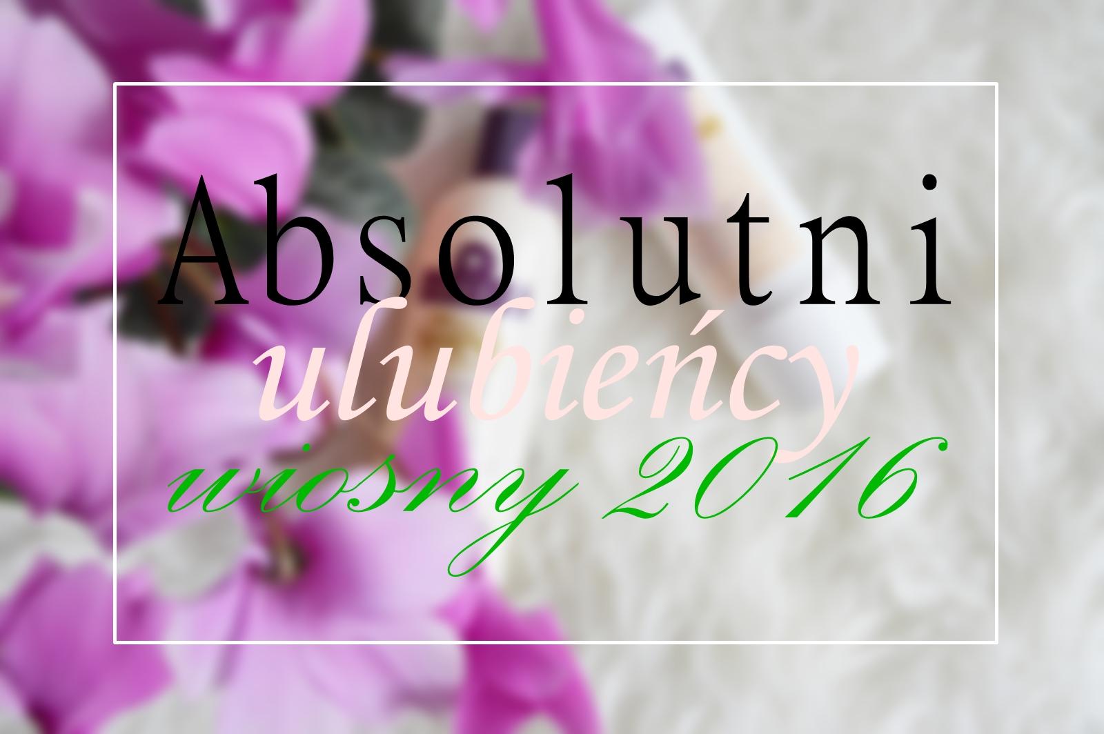ABSOLUTNI ULUBIEŃCY WIOSNY 2016: MAC, HELENA RUBENSTEIN, AUSSIE, SEMILAC