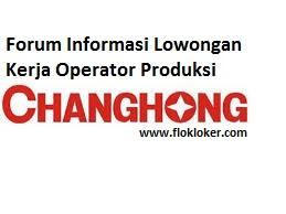 Operator Produksi Electric, Lowongan Kerja PT Changhong