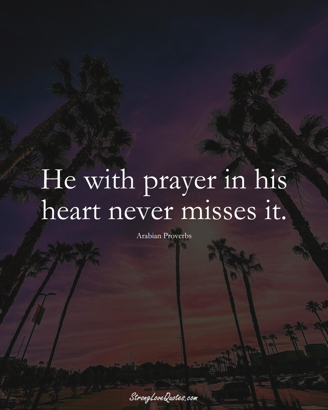 He with prayer in his heart never misses it. (Arabian Sayings);  #aVarietyofCulturesSayings