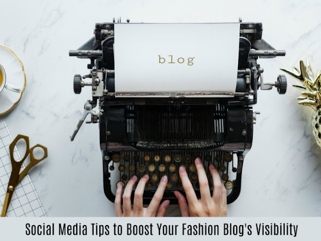 Social Media Tips to Boost Your Fashion Blogs Visibility