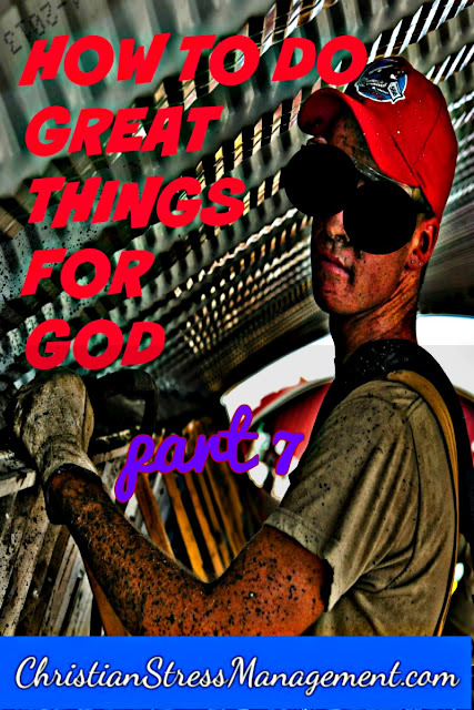 How To Do Great Things for God: part 7