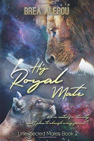 His Royal Mate | Unexpected Mates #2 | Brea Alepoú