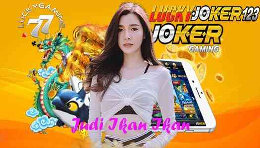 Judi Ikan Ikan Situs Judi Online Joker Gaming Terpercaya