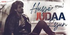 Huye Judaa Kyun Lyrics - JalRaj