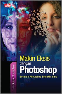 Makin Eksis dengan Photoshop by Dody Nugroho
