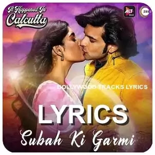 Subah-ki-Garmi-lyrics-Papon