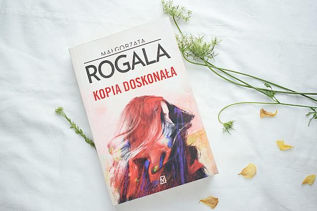 """Małgorzata Rogala - ,,Kopia doskonała"""" (recenzja)"""