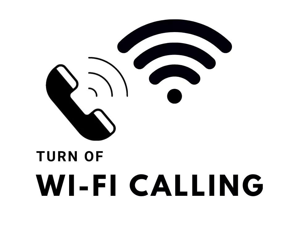 turn off Wi-Fi calling or disable Wi-Fi calling