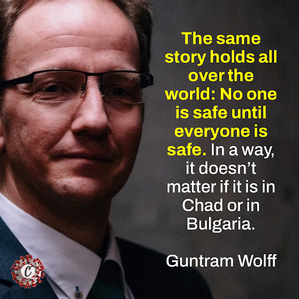 The same story holds all over the world: No one is safe until everyone is safe. In a way, it doesn't matter if it is in Chad or in Bulgaria. — Guntram Wolff, the head of Bruegel, a Brussels-based research institution