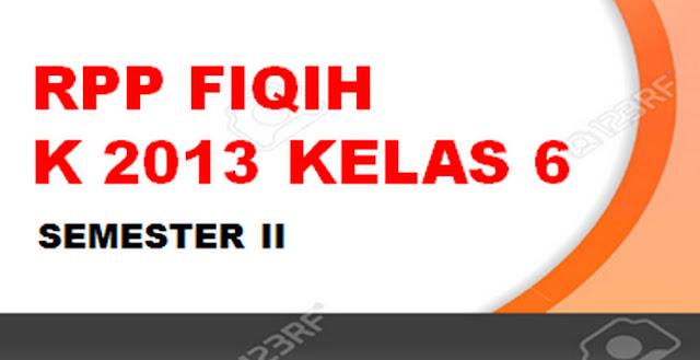 File RPP Fiqih K 2013 Kelas 6 Semester 2