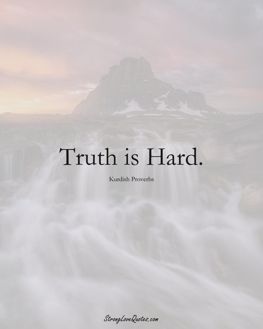 Truth is Hard. (Kurdish Sayings);  #aVarietyofCulturesSayings