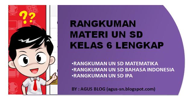 Rangkuman Materi UN SD Kelas 6 Lengkap