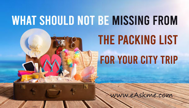 What Should not be Missing from the Packing List for Your City Trip: eAskme