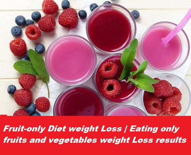 fruit-only diet weight loss   eating only fruits and vegetables weight loss results  
