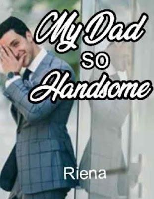 Novel My Dad So Handsome Karya Riena Full Episode