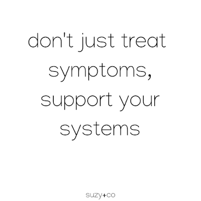 don't just treat the symptoms, support your system