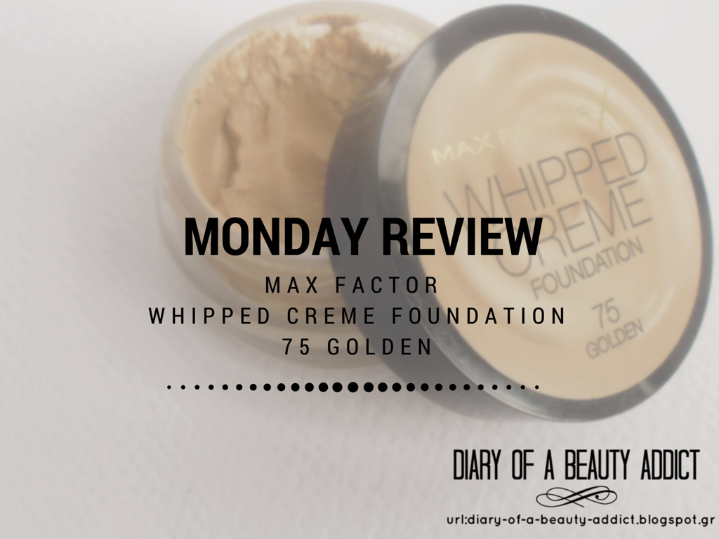 Monday Review: Max Factor Whipped Creme Foundation-75 Golden