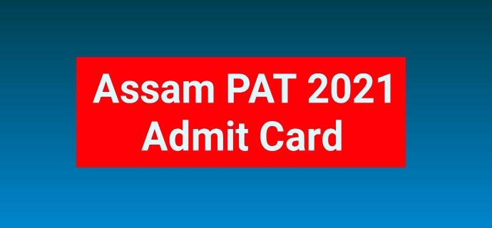 Assam PAT 2021 Admit Card
