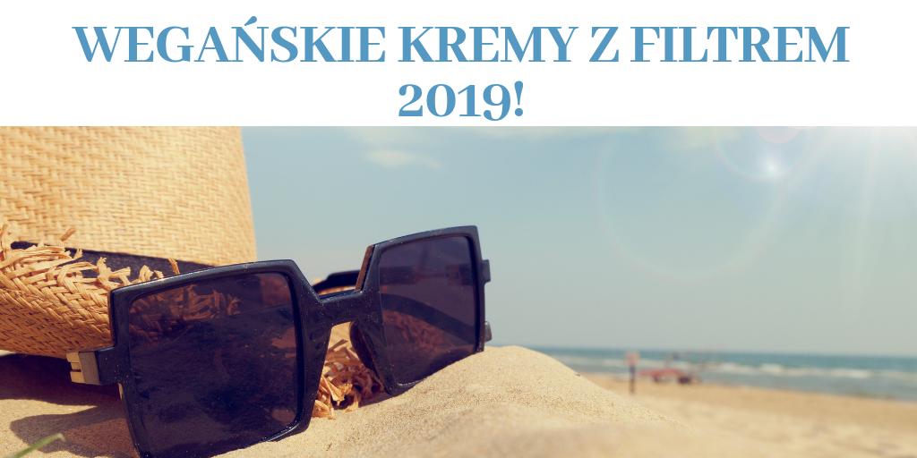 WEGAŃSKIE KREMY Z FILTREM 2019!