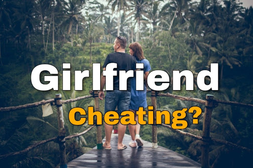 How to know if your girlfriend has cheated
