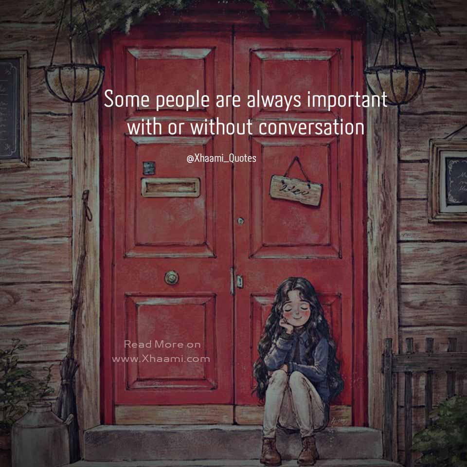 Some people are always important with or without conversation Quote