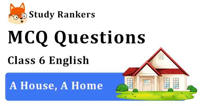 MCQ Questions for Class 6 English A House, A Home Honeysuckle