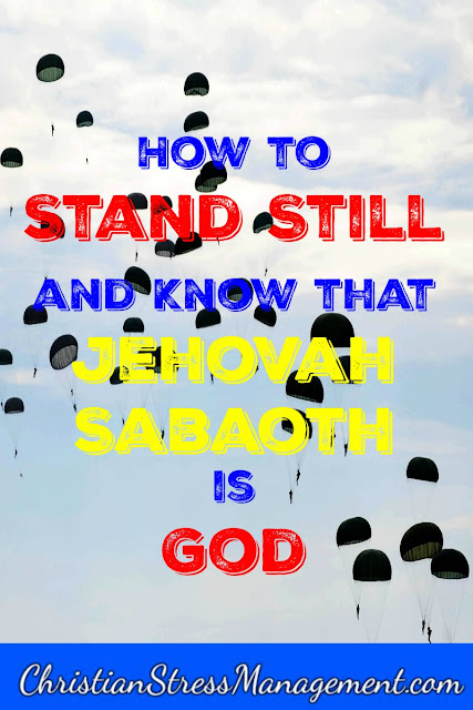 How to stand still and know that Jehovah Sabaoth is God
