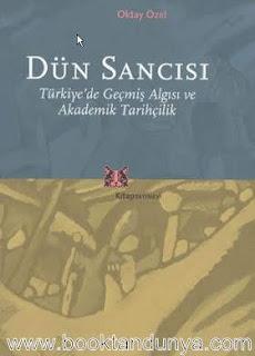 Oktay Özel - Dün Sancısı - Türkiye'de Geçmiş Algısı ve Akademik Tarihçilik