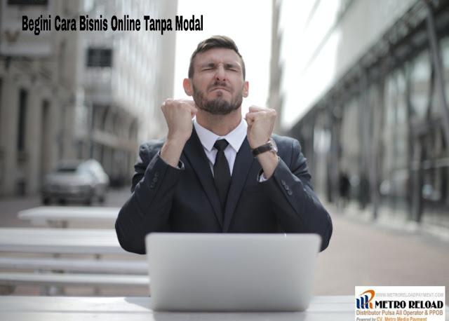Begini Cara Bisnis Online Tanpa Modal