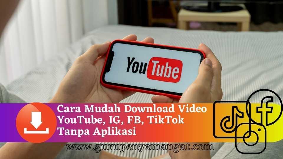 Cara Mudah Download Video YouTube, IG, FB, TikTok Tanpa Aplikasi