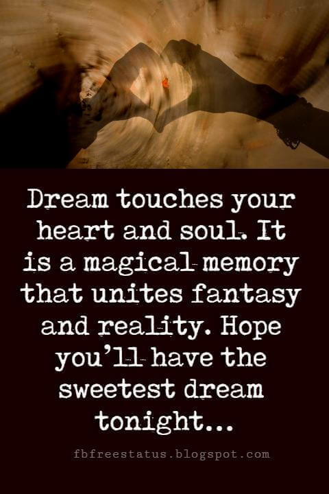 good night sayings, Dream touches your heart and soul. It is a magical memory that unites fantasy and reality. Hope you'll have the sweetest dream tonight… Good Night