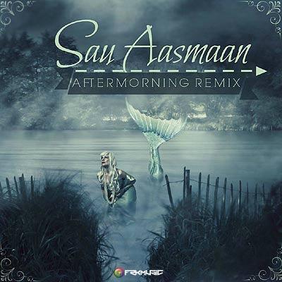 Sau Aasmaan – Aftermorning Remix