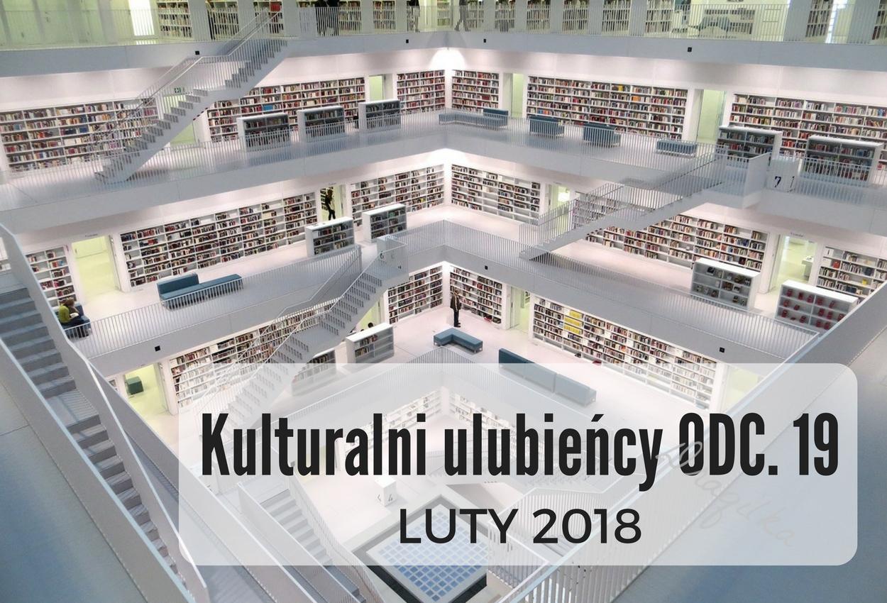 Kulturalni ulubieńcy ODC. 19 - LUTY 2018
