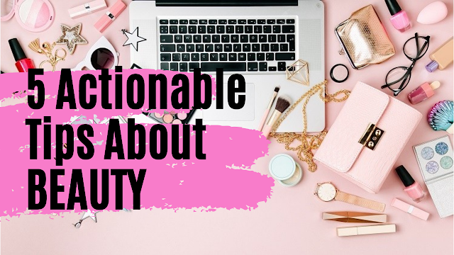 5 Actionable Tips About BEAUTY
