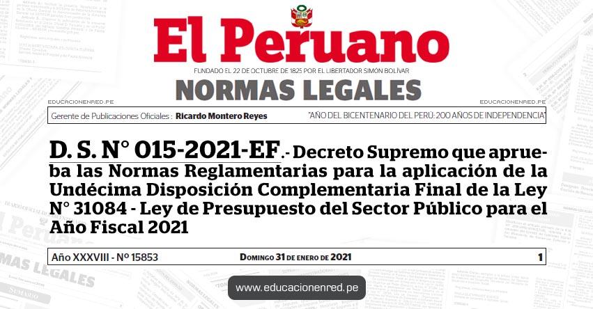 D. S. N° 015-2021-EF.- Decreto Supremo que aprueba las Normas Reglamentarias para la aplicación de la Undécima Disposición Complementaria Final de la Ley N° 31084 - Ley de Presupuesto del Sector Público para el Año Fiscal 2021