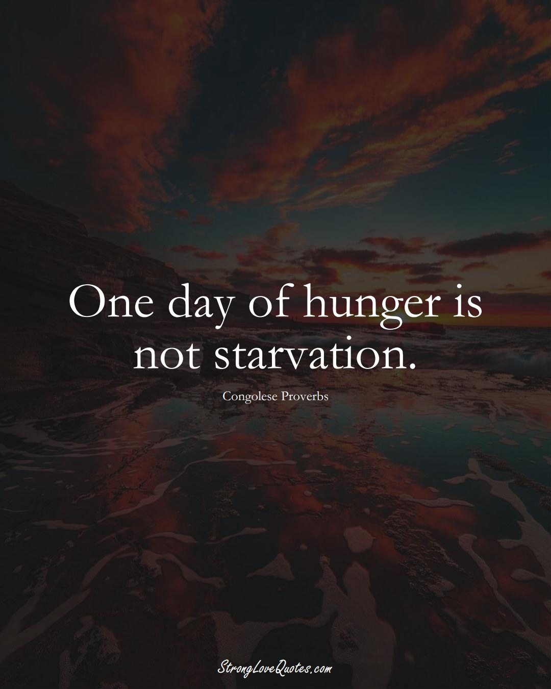 One day of hunger is not starvation. (Congolese Sayings);  #AfricanSayings