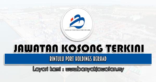 Jawatan Kosong 2021 di Bintulu Port Holdings Berhad