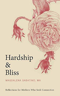 Hardship and Bliss: Reflections for Mothers Who Seek Connection - a poetry collection book promotion Magdalena Sabatino