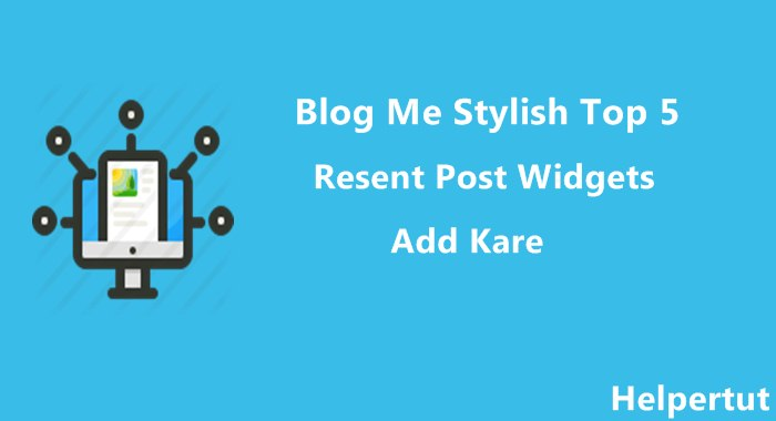 Top 5 Stylish Recent Post Widgets Ko Blogger Me Add Kare.JPG