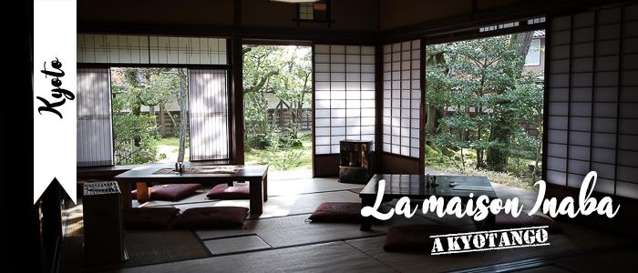La maison Inaba à Kyôtango