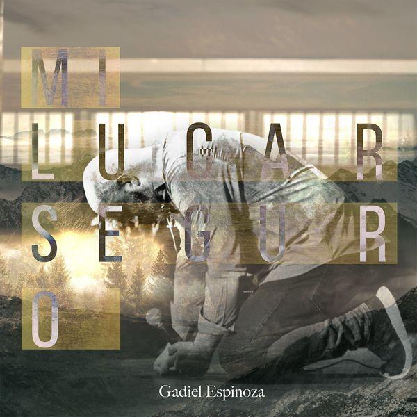 Gadiel Espinoza – Mi Lugar Seguro (Single) 2021 (Exclusivo WC)