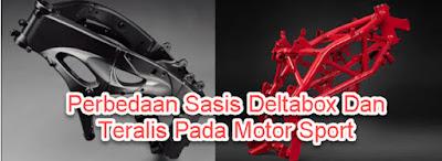 Perbedaan Sasis Deltabox Dan Teralis Pada Motor Sport