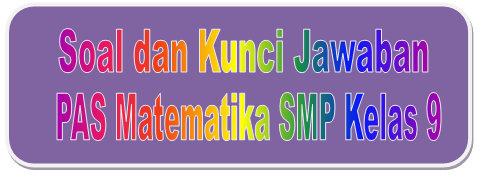 Soal Dan Kunci Jawaban Pas Matematika Smp Kelas 9 Kurikulum 2013